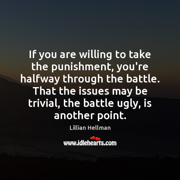 If you are willing to take the punishment, you're halfway through the Lillian Hellman Picture Quote