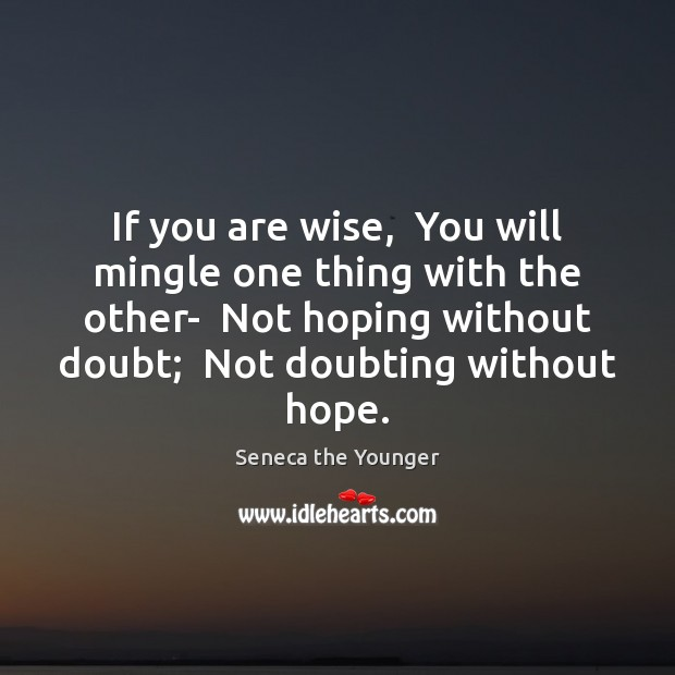 If you are wise,  You will mingle one thing with the other- Image