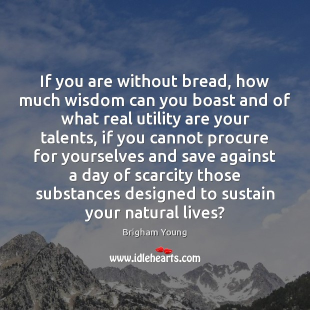 If you are without bread, how much wisdom can you boast and Image