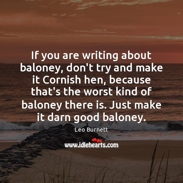 If you are writing about baloney, don't try and make it Cornish Leo Burnett Picture Quote