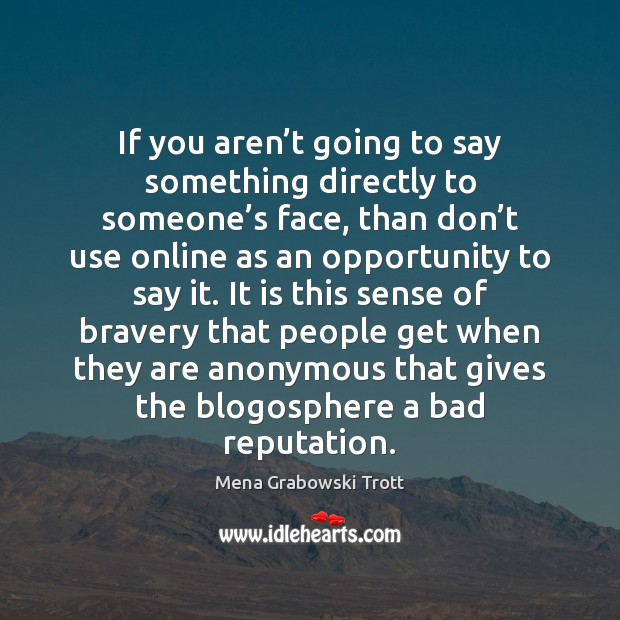 If you aren't going to say something directly to someone's Image