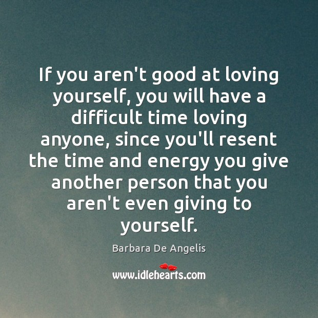 Image, If you aren't good at loving yourself, you will have a difficult