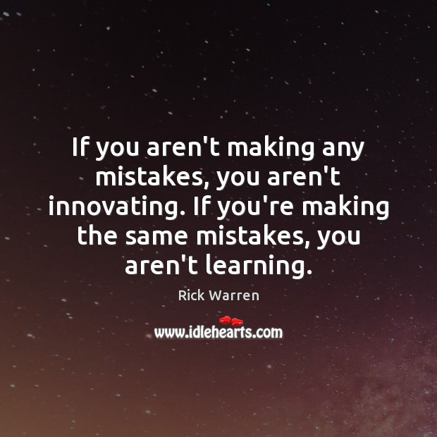 If you aren't making any mistakes, you aren't innovating. If you're making Image