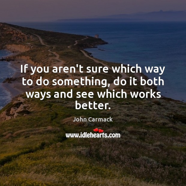 Image, If you aren't sure which way to do something, do it both ways and see which works better.