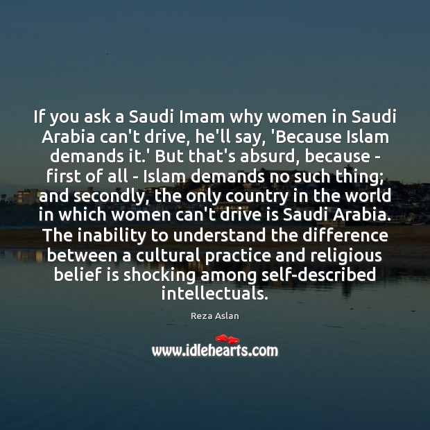 If you ask a Saudi Imam why women in Saudi Arabia can't Belief Quotes Image