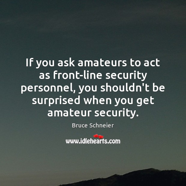 Image, If you ask amateurs to act as front-line security personnel, you shouldn't