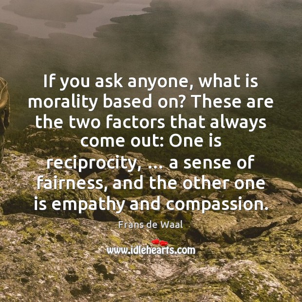 If you ask anyone, what is morality based on? These are the Image