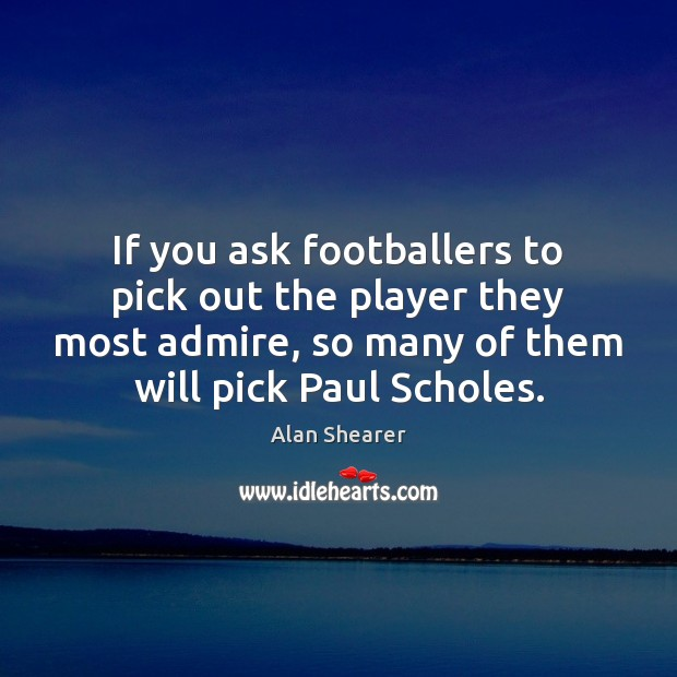 Image, If you ask footballers to pick out the player they most admire,