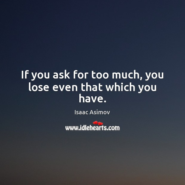 If you ask for too much, you lose even that which you have. Image