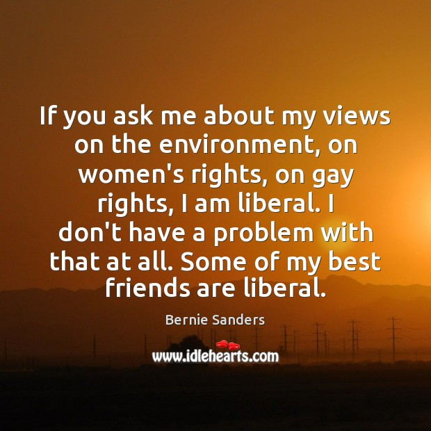 If you ask me about my views on the environment, on women's Bernie Sanders Picture Quote