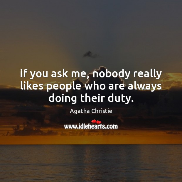 If you ask me, nobody really likes people who are always doing their duty. Image