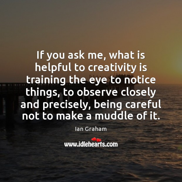 If you ask me, what is helpful to creativity is training the Image