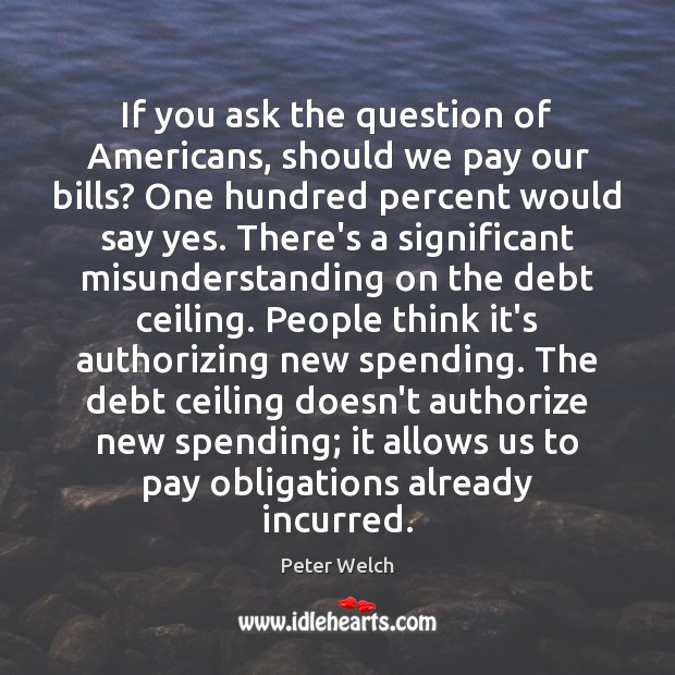 If you ask the question of Americans, should we pay our bills? Image