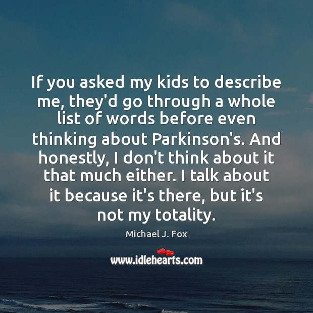 If you asked my kids to describe me, they'd go through a Michael J. Fox Picture Quote