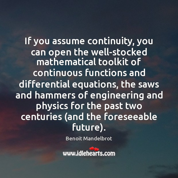 If you assume continuity, you can open the well-stocked mathematical toolkit of Benoit Mandelbrot Picture Quote