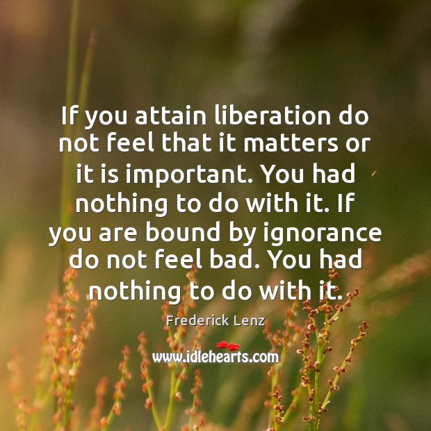 Image, If you attain liberation do not feel that it matters or it