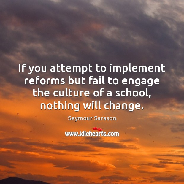If you attempt to implement reforms but fail to engage the culture Image