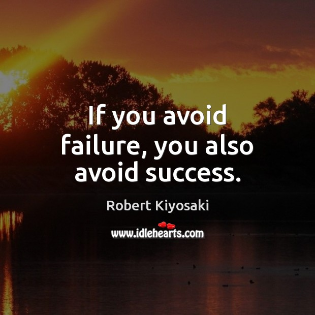 Image, If you avoid failure, you also avoid success.