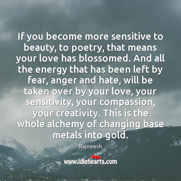 Image, If you become more sensitive to beauty, to poetry, that means your