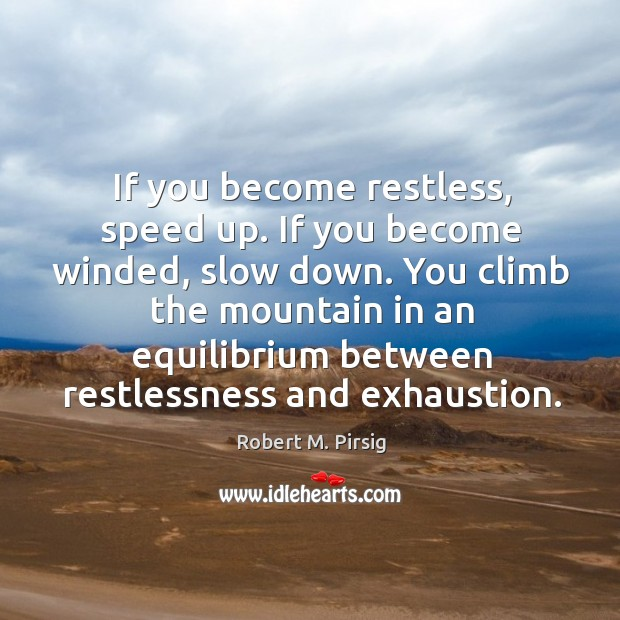If you become restless, speed up. If you become winded, slow down. Image