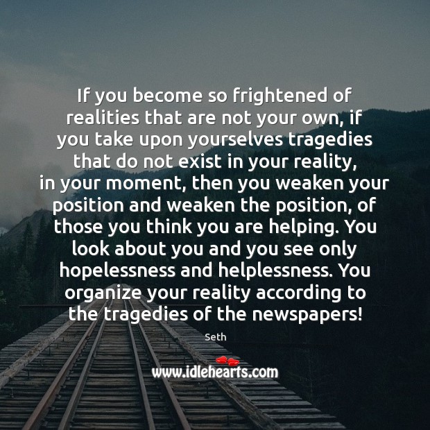 If you become so frightened of realities that are not your own, Seth Picture Quote