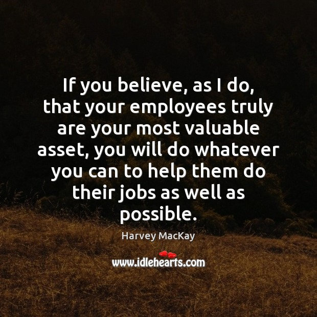 If you believe, as I do, that your employees truly are your Image