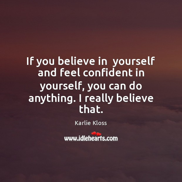 If you believe in  yourself and feel confident in yourself, you can Karlie Kloss Picture Quote