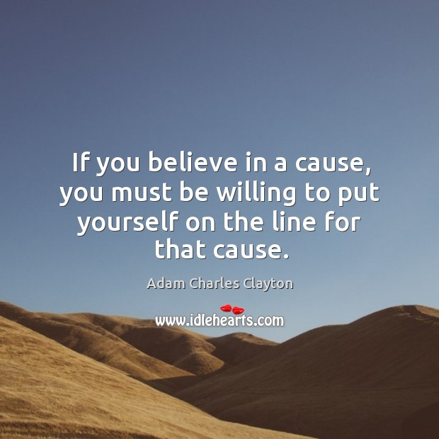 Image, If you believe in a cause, you must be willing to put yourself on the line for that cause.
