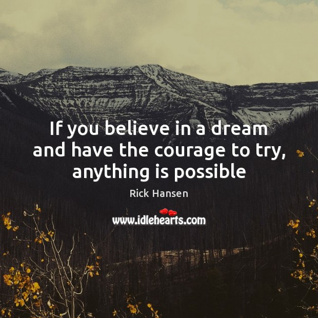 Image, If you believe in a dream and have the courage to try, anything is possible