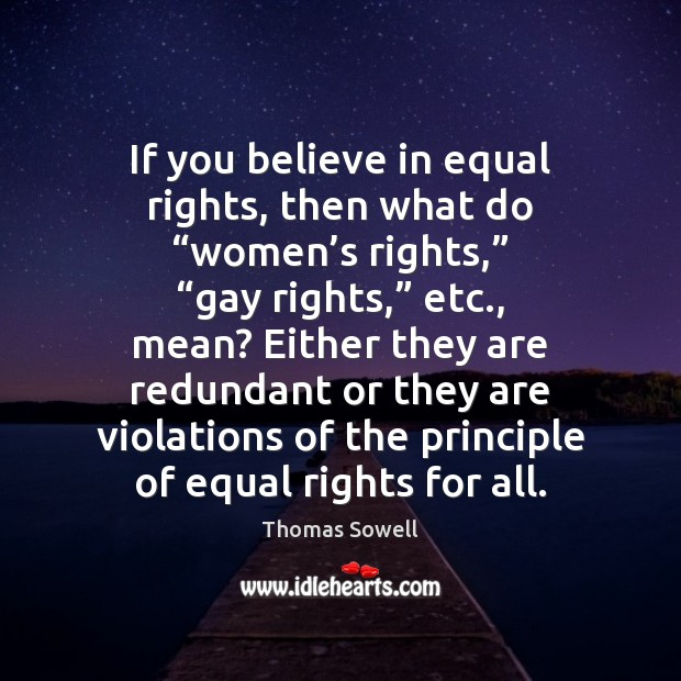 "If you believe in equal rights, then what do ""women's rights,"" "" Thomas Sowell Picture Quote"