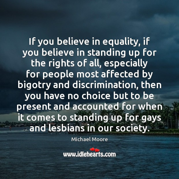 If you believe in equality, if you believe in standing up for Image