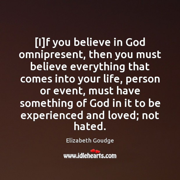 Elizabeth Goudge Picture Quote image saying: [I]f you believe in God omnipresent, then you must believe everything