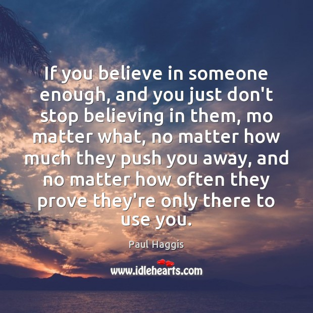 If you believe in someone enough, and you just don't stop believing Image