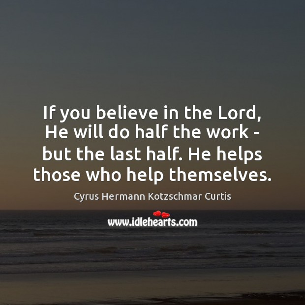 If you believe in the Lord, He will do half the work Image