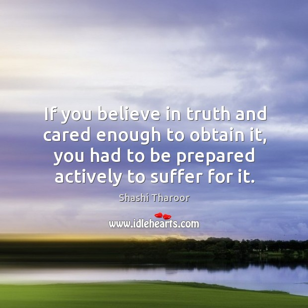 If you believe in truth and cared enough to obtain it, you Image