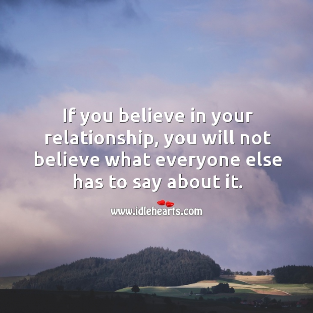 Image, If you believe in your relationship, you will not believe what everyone has to say.