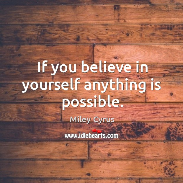 Image, If you believe in yourself anything is possible.