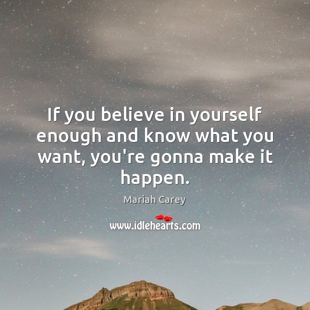 If you believe in yourself enough and know what you want, you're gonna make it happen. Believe in Yourself Quotes Image