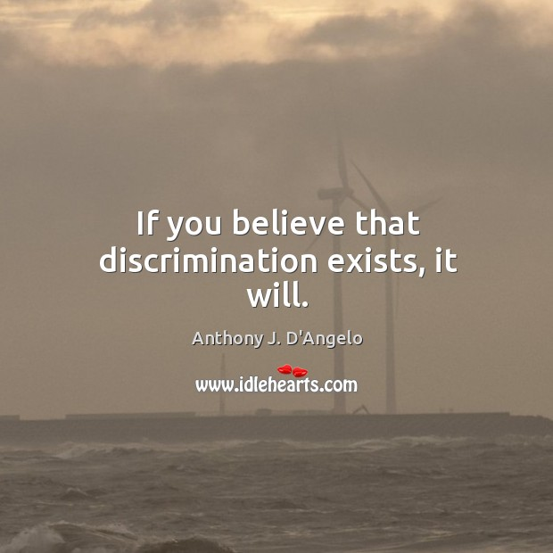 Image, If you believe that discrimination exists, it will.