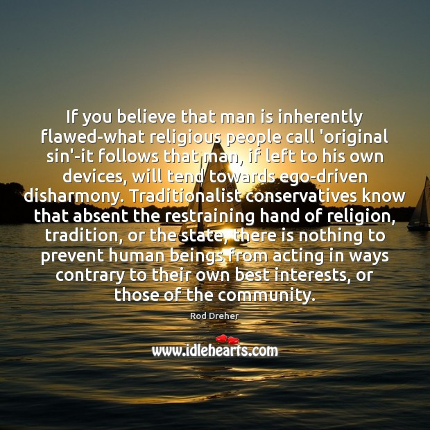 If you believe that man is inherently flawed-what religious people call 'original Image