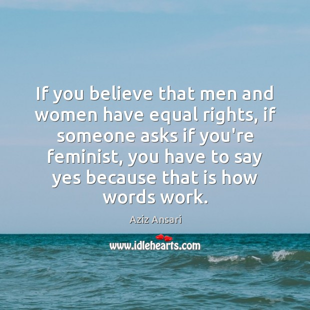 If you believe that men and women have equal rights, if someone Image