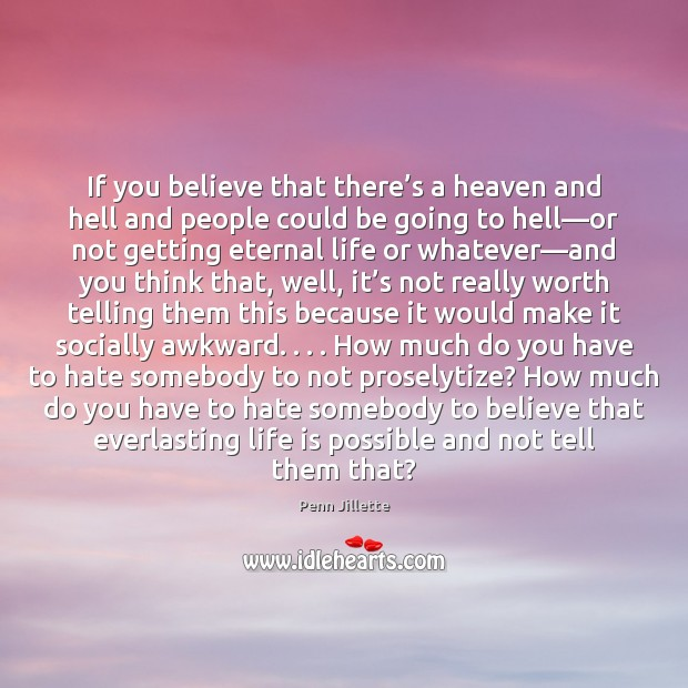 If you believe that there's a heaven and hell and people Image