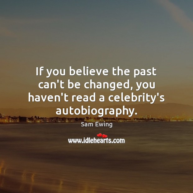 Image, If you believe the past can't be changed, you haven't read a celebrity's autobiography.
