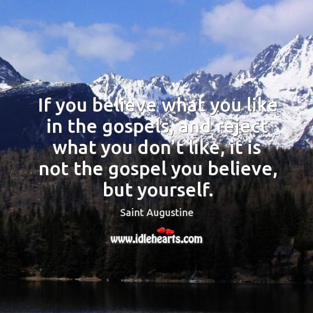If you believe what you like in the gospels, and reject what you don't like Image