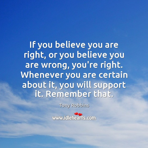 Image, If you believe you are right, or you believe you are wrong,