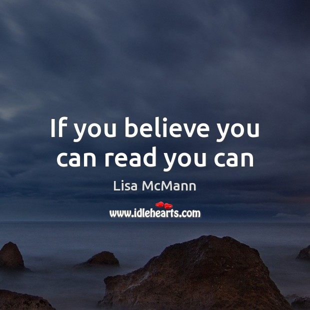 If you believe you can read you can Lisa McMann Picture Quote