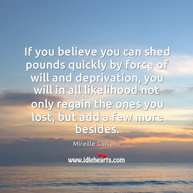If you believe you can shed pounds quickly by force of will Image