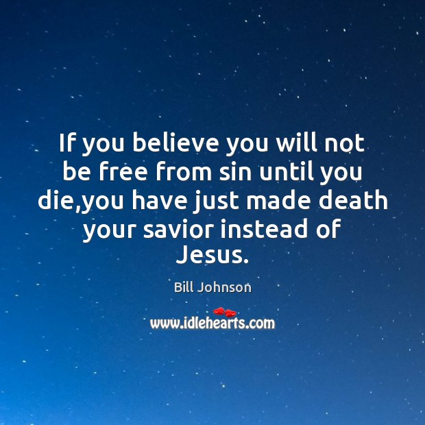 If you believe you will not be free from sin until you Image