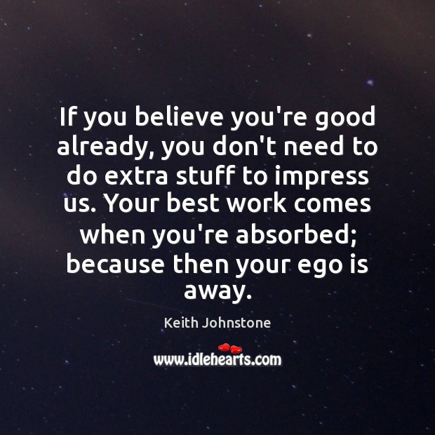 If you believe you're good already, you don't need to do extra Ego Quotes Image