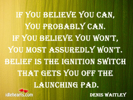 If you believe you can, you probably can Belief Quotes Image